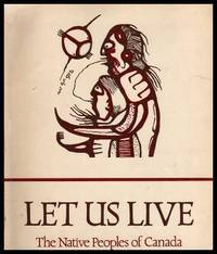 image of LET US LIVE - The Native Peoples of Canada