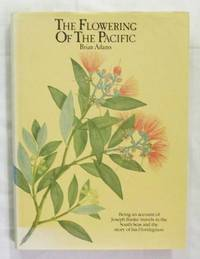 The Flowering of the Pacific Being an account of Joseph Banks' travels in the South Seas and the story of his Florilegium
