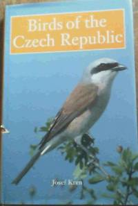 Birds of the Czech Republic by  Joseph Kren - 1st Edition - 2000 - from Chapter 1 Books and Biblio.com