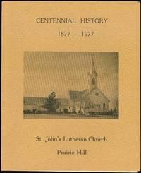 Centennial History: St. John's Lutheran Church of Prairie Hill, 1877-1977