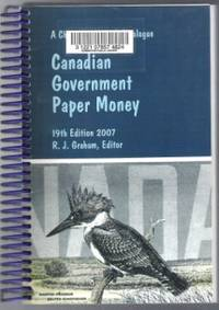 CANADIAN GOVERNMENT PAPER MONEY 19th Edition 2007, a Charlton Standard  Catalogue