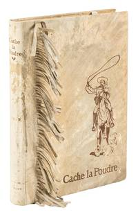 CACHE LA POUDRE: THE ROMANCE OF A TENDERFOOT IN THE DAYS OF CUSTER ... Illustrated from Paintings by Charles Schreyvogel, Edward W. Deming and Henry Fangel, Also by Many Photographs and Numerous Human Documents