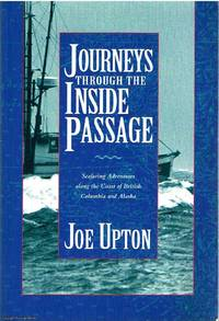 Journeys Through the Inside Passage by Joe Upton - Paperback - First Edition - 1992 - from Ayerego Books (IOBA) and Biblio.com