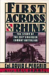 First Across The Rhine The 291st Engineer Combat Battalion in France, Belgium, and Germany