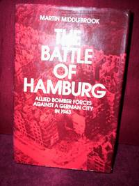The Battle of Hamburg Allied Bomber Forces Against a German City in 1943, illustrated