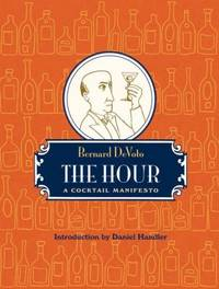 The Hour : A Cocktail Manifesto by Bernard DeVoto - Hardcover - 2010 - from ThriftBooks and Biblio.com