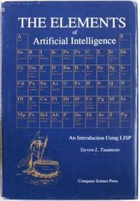The elements of Artificial Intelligence : An Introduction Using LISP. by  Steven L Tanimoto - Hardcover - reprint - 1987 - from Lost and Found Books (SKU: 12882)