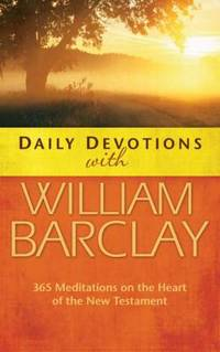 image of Daily Devotions with William Barclay : 365 Meditations on the Heart of the New Testament