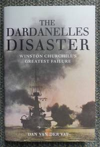 image of THE DARDANELLES DISASTER:  WINSTON CHURCHILL'S GREATEST FAILURE.