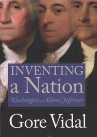 Inventing a Nation : Washington, Adams, Jefferson