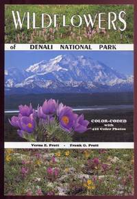 Wildflowers of Denali National Park by  Verna E..and Frank G.: Pratt - Paperback - First Edition - 1993 - from Peter M Daly and Biblio.co.uk