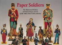 Paper Soldiers. The Illustrated History of Printed Paper Armies of the 18th 19th & 20th...