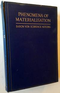 Phenomena of Materialisation: A Contribution to the Investigation of Mediumistic Teleplastics by Baron Von Schrenck Notzing - First Edition - 1920 - from Appledore Books, ABAA and Biblio.co.uk
