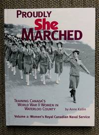 image of PROUDLY SHE MARCHED:  TRAINING CANADA'S WORLD WAR II WOMEN IN WATERLOO COUNTY.  VOLUME 2: WOMEN'S ROYAL CANADIAN NAVAL SERVICE.