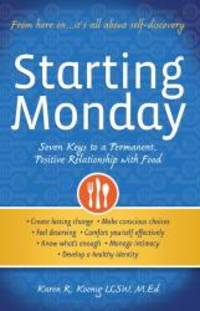 image of Starting Monday: Seven Keys to a Permanent, Positive Relationship with Food