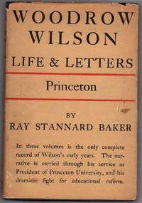 Woodrow Wilson: Life and Letters (In Two Volumes)
