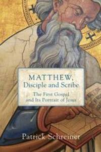 Matthew, Disciple and Scribe: The First Gospel and Its Portrait of Jesus