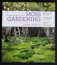 The Magical World Of Moss Gardening. By Annie Martin   Paperback   First  Edition, First Printing   2015   From ...