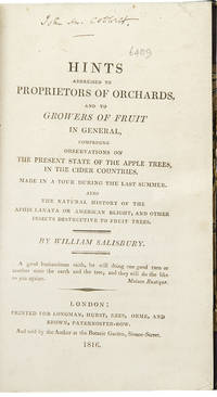 Hints addressed to proprietors of orchards, and to growers of fruit in general, comprising observations on the present state of the apple trees, in the cider countries ... also the natural history of the aphis lanata or American blight and other insects destructive to fruit trees
