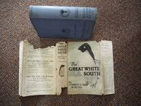 THE GREAT WHITE SOUTH: Being an Account of Experiences With Captain Scott's South Pole Expedition and of the Nature Life of the Antarctic