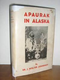 Apaurak In Alaska by  J. Walter Johnsoy - 1st Edition - 1944 - from Brass DolphinBooks and Biblio.com