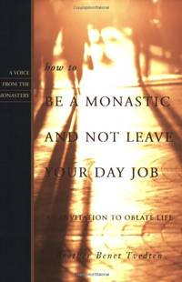 How to Be a Monastic and Not Leave Your Day Job: An Invitation to Oblate Life (Voices from the...
