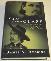 Last in Their Class - Custer, Pickett and the Goats of West Point