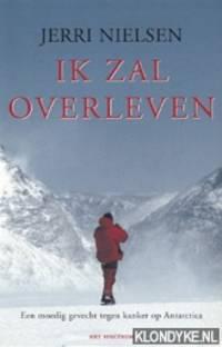 Ik zal overleven. Een moedig gevecht tegen kanker op Antarctica by  Jerri Nielsen - Paperback - 2001 - from Klondyke and Biblio.com