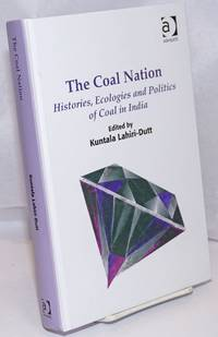image of The coal nation: histories, ecologies and politics of coal in India