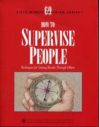 How to Supervise People : Techniques for Getting Results Through Others  by