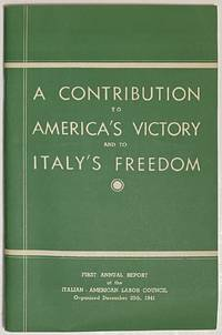 image of A contribution to America's victory and to Italy's freedom. First Annual Report of the Italian-American Labor Council, organized December 20th, 1941