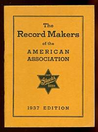 image of THE RECORD MAKERS OF THE AMERICAN ASSOCIATION.  1937 EDITION.  THIRTY-SIXTH ANNIVERSARY SOUVENIR OF THE AMERICAN ASSOCIATION.  CONTAINING THE YEARLY AND ALL-TIME RECORDS OF THE LEAGUE.