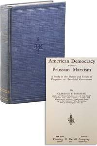 American Democracy Versus Prussian Marxism: A Study in the Nature and Results of Purposive or Beneficial Government by  Clarence F BIRDSEYE - First Edition - [1920] - from Lorne Bair Rare Books and Biblio.com