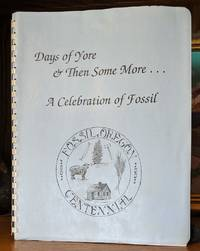 Days of Yore ... & Then Some More. -- Fossil Oregon Centennial 1891-1991