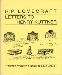 H. P. LOVECRAFT: LETTERS TO HENRY KUTTNER. Edited by David E. Schultz and S. T. Joshi