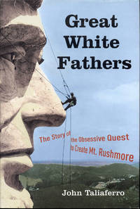 image of Great White Fathers: The Story of the Obsessive Quest to Create Mount Rushmore