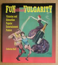Fun Without Vulgarity: Victorian and Edwardian Popular Entertainment Posters. by  Catherine Haill - Paperback - First Edition - 1996 - from N. G. Lawrie Books. (SKU: 41319)