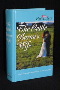 The Cattle Baron's Wife: The Cattle Baron's Wife/Myles from Anywhere/Logan's Lady/An Unmasked Heart (Heaven Sent)