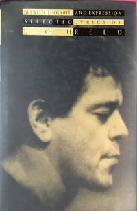BETWEEN THOUGHT and EXPRESSION : SELECTED LYRICS of LOU REED (Hardcover 1st. - Signed by Lou Reed)