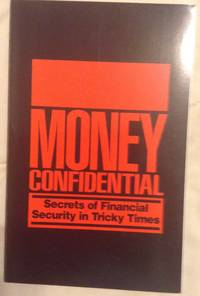 Money Confidential Secrets of Financial Security in Tricky Times