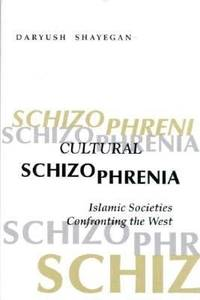 Cultural Schizophrenia : Islamic Societies Confronting the West