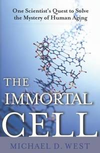 The Immortal Cell : One Scientist's Daring Quest to Solve the Mystery of Human Aging