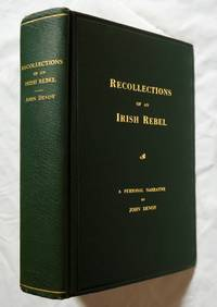 Recollections of an Irish rebel;: The Fenian movement. Its origin and progress. Methods of work in Ireland and in the British army. Why it failed to ... of Easter week, 1916. A personal narrative