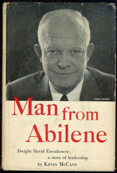 MAN FROM ABILENE Dwight David Eisenhower: a Story of Leadership, McCann, Kevin