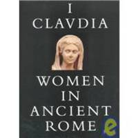 I, Claudia: Women in Ancient Rome