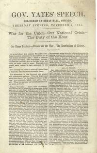 Gov. Yates' Speech, Delivered At Bryan Hall, Chicago, Thursday Evening,  November 4, 1864. War-For the Union--Our National Crisis--The Duty of the  Hour