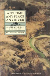 Any Time Any Place Any River : the Nevills of Mexican Hat