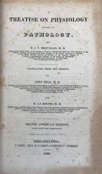 A Treatise on Physiology Applied to Pathology. by  F.J. V. (1772-1838); John BELL & R. LA ROCHE [trans.] BROUSSAIS - Hardcover - 1828 - from Jeff Weber Rare Books and Biblio.com