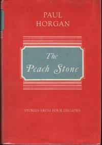 The Peach Stone; Stories from Four Decades. by  Paul Horgan  - 1st  - 1967  - from James & Mary Laurie Booksellers (A.B.A.A.) (SKU: 9016169)