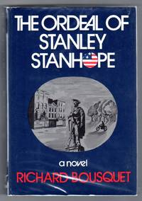 The Ordeal of Stanley Stanhope - A Novel by  Richard Bousquet - First Edition - 1972 - from bookarrest (SKU: AL509)